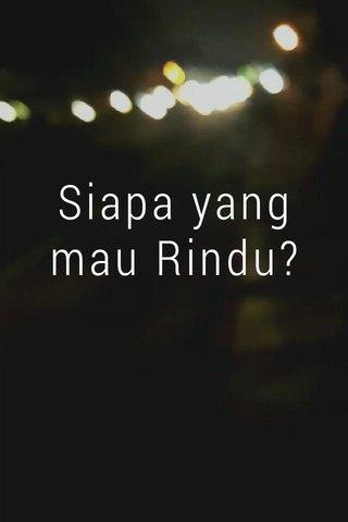 Siapa yang mau Rindu? #sajak #poem #poetry #stellerid