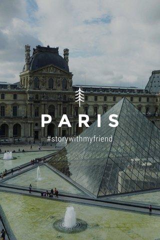 PARIS #storywithmyfriend