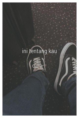 ini tentang kau