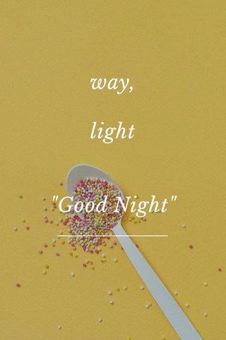 """way, light """"Good Night"""""""