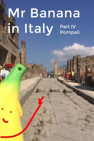 Mr Banana in Italy Part IV Pompeii
