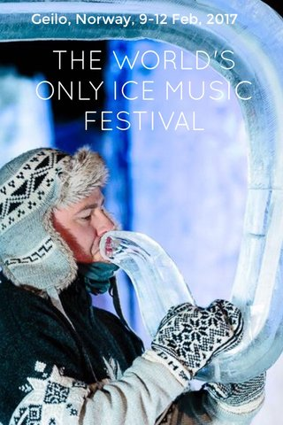 THE WORLD'S ONLY ICE MUSIC FESTIVAL Geilo, Norway, 9-12 Feb, 2017