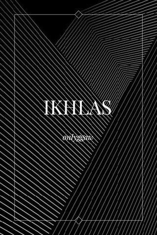 IKHLAS onlyggaw