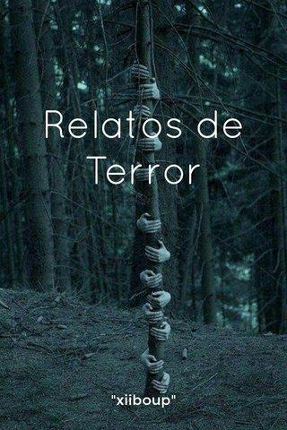 """Relatos de Terror """"xiiboup"""""""