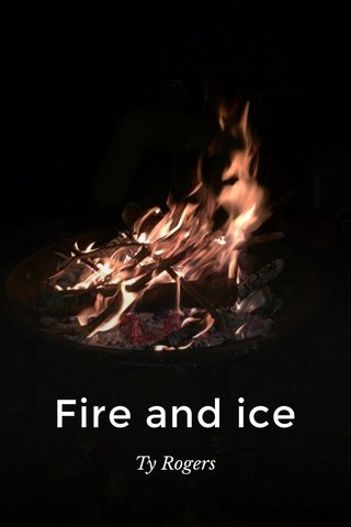Fire and ice Ty Rogers