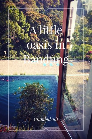 A little oasis in Bandung Ciumbuleuit