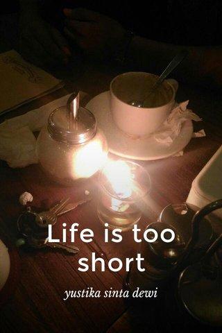 Life is too short yustika sinta dewi