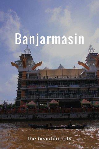 Banjarmasin the beautiful city
