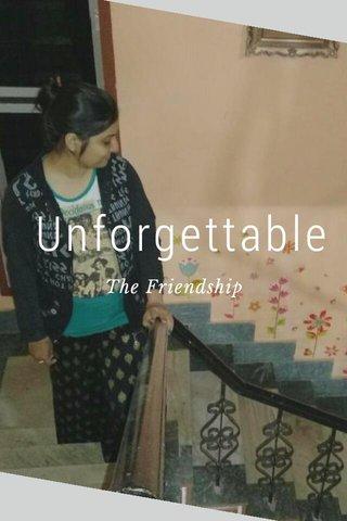 Unforgettable The Friendship