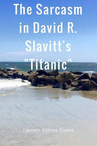 "The Sarcasm in David R. Slavitt's ""Titanic"" Lauren Ashley Evans"