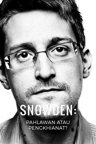 SNOWDEN: PAHLAWAN ATAU PENGKHIANAT?