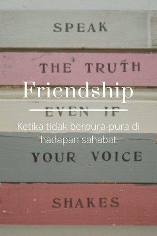 Friendship Ketika tidak berpura-pura di hadapan sahabat