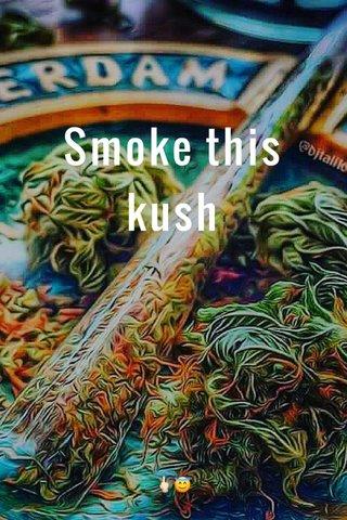Smoke this kush 🖕🏻😇