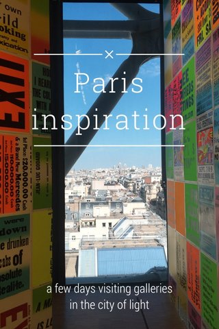 Paris inspiration a few days visiting galleries in the city of light