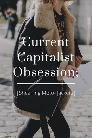 Current Capitalist Obsession; |Shearling Moto- Jackets|