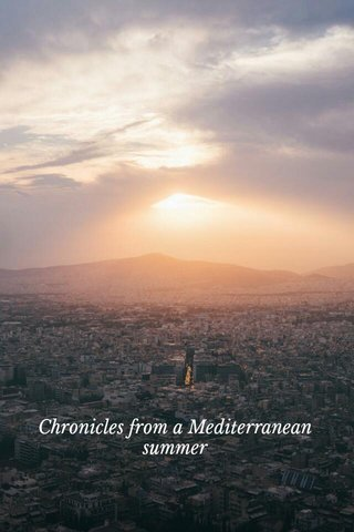 Chronicles from a Mediterranean summer