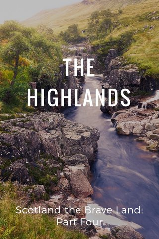 THE HIGHLANDS Scotland the Brave Land: Part Four