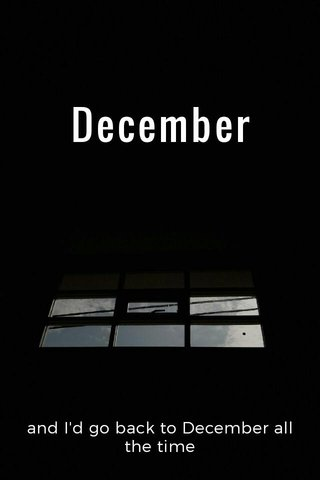 December and I'd go back to December all the time
