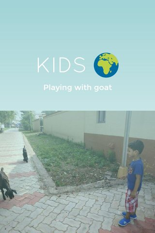 KIDS 🌍 Playing with goat