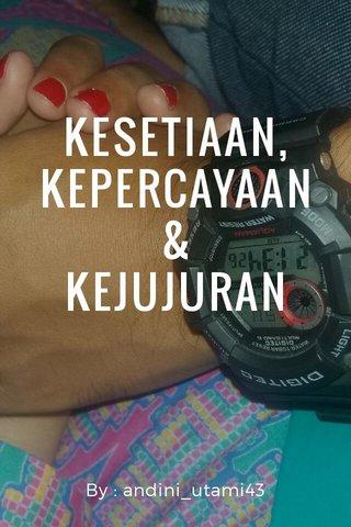 KESETIAAN, KEPERCAYAAN & KEJUJURAN By : andini_utami43