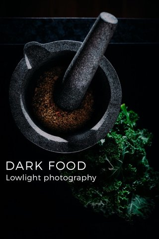 DARK FOOD Lowlight photography