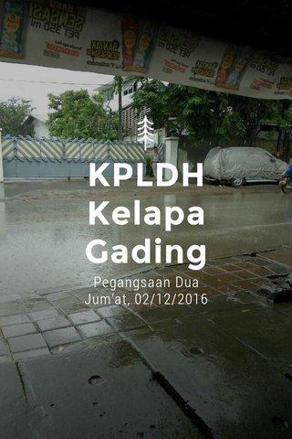 KPLDH Kelapa Gading Pegangsaan Dua Jum'at, 02/12/2016