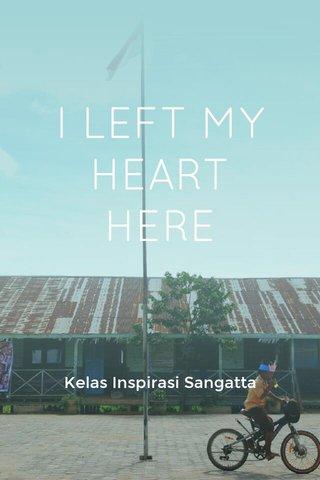 I LEFT MY HEART HERE Kelas Inspirasi Sangatta