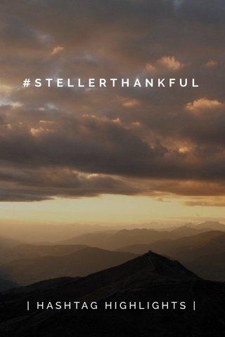 #STELLERTHANKFUL | HASHTAG HIGHLIGHTS |