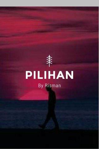 PILIHAN By Risman
