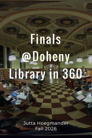 Finals @Doheny Library in 360 Jutta Hoegmander Fall 2026