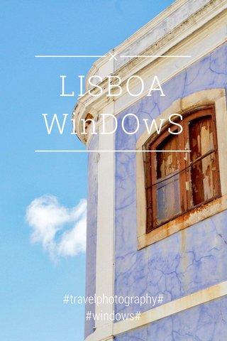 LISBOA WinDOwS #travelphotography# #windows#