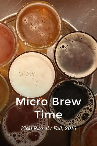 Micro Brew Time Vicki Russell / Fall, 2016