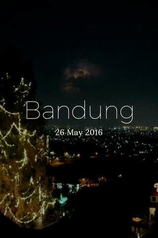 Bandung 26 May 2016