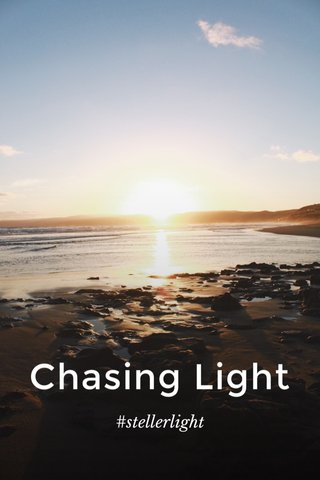 Chasing Light #stellerlight