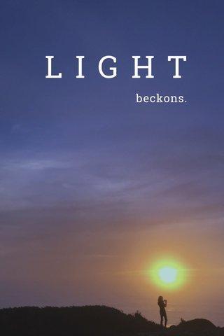 LIGHT beckons.