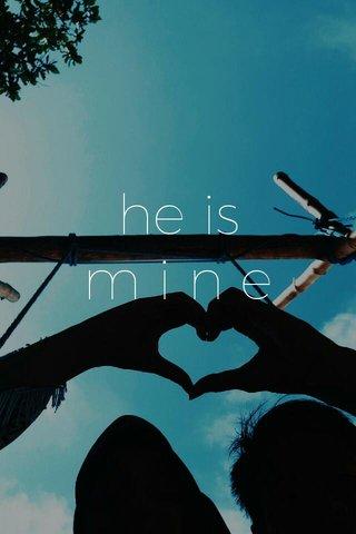 he is m i n e