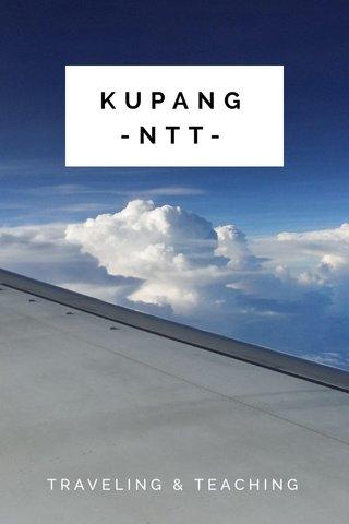 KUPANG-NTT- TRAVELING & TEACHING