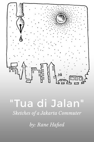 """""""Tua di Jalan"""" Sketches of a Jakarta Commuter by: Rane Hafied"""