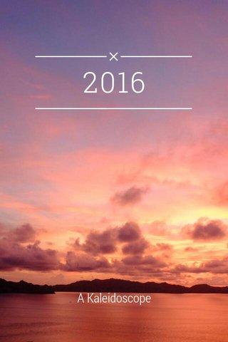 2016 A Kaleidoscope