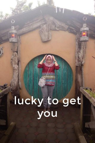 lucky to get you