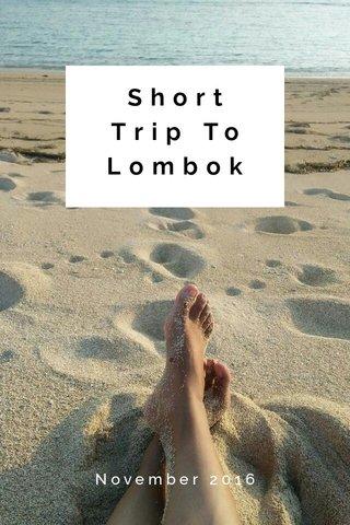 Short Trip To Lombok November 2016