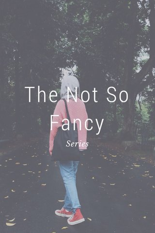 The Not So Fancy Series