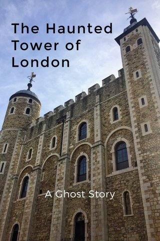 The Haunted Tower of London A Ghost Story