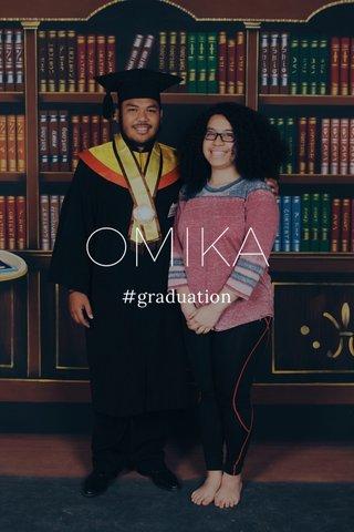 OMIKA #graduation