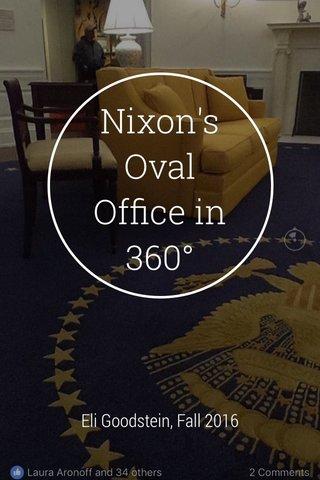 Nixon's Oval Office in 360° Eli Goodstein, Fall 2016