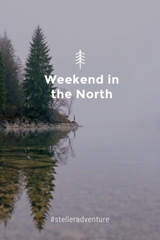 Weekend in the North #stelleradventure