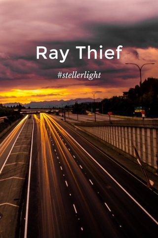 Ray Thief #stellerlight