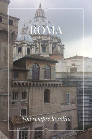 ROMA Non sempre la solita
