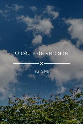 O céu é de verdade Yuri Silva