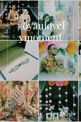 #oyaulovelymoment the journey